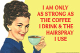 I am Only as Strong as the Coffee I Drink and the Hairspray I Use Funny Plastic Sign Cartel de plástico por  Ephemera
