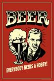 Beer Everybody Needs A Hobby Funny Retro Plastic Sign Plastikskilt af  Retrospoofs