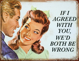 If I Agreed With You We'd Both Be Wrong Tin Sign Placa de lata