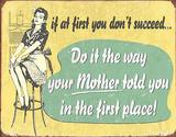 If At First - Mom Tin Sign Placa de lata