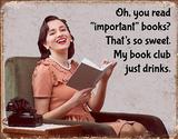 My Book Club Just Drinks Tin Sign Placa de lata