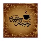 Coffee Makes You Happy Poster von  arenacreative