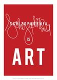 Schizophrenia is Art Posters par Antoine Tesquier Tedeschi
