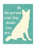 Be the Person Your Dog Thinks U Are Giclée-Premiumdruck von  Vision Studio
