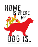 Home Is Where My Dog Is Pôsters por Ginger Oliphant