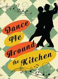 Dance Around the Kitchen Blechschild