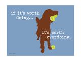 Worth Doing Affiche par  Dog is Good