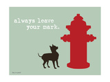 Leave Your Mark Giclée-Premiumdruck von  Dog is Good