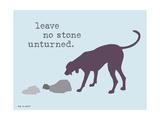 No Stone Unturned Giclée-Premiumdruck von  Dog is Good
