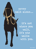 Never Walk Alone Premium Giclee-trykk av  Dog is Good