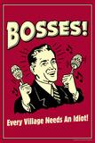 Bosses Every Village Needs An Idiot Funny Retro Poster Pôsters por  Retrospoofs