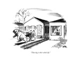 """""""That dog is their whole life.""""  - New Yorker Cartoon Premium Giclee Print by Robert Weber"""