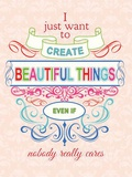 I Just Want to Create Beautiful Things Blechschild