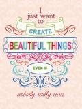 I Just Want to Create Beautiful Things Targa di latta