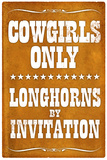 Cowgirls Only Longhorns By Invitation Posters