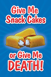 Give Me Snack Cakes or Give Me Death Julisteet