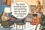 Drinking Beer Watching Sports Meaning of Life Funny Poster Posters tekijänä  Ephemera