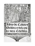 La Celestina or Tragicomedy of Calisto and Melibea and Old Prostitute Celestina Giclee Print by Fernando De Rojas