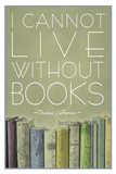 I Cannot Live Without Books Thomas Jefferson Affiches
