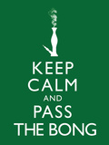 Keep Calm and Pass the Bong Poster Poster
