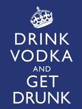 Drink Vodka and Get Drunk Poster Láminas