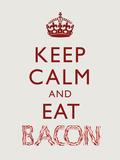 Keep Calm and Eat Bacon Art Poster Print Pôsters