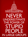 Never Underestimate Stupid People in Large Groups Poster 高品質プリント
