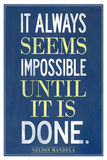 It Always Seems Impossible Until It Is Done Nelson Mandela Prints