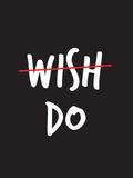 Wish. Do. Stampa