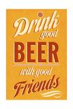 Drink Good Beer Premium Giclee Print