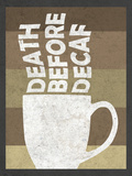Death Before Decaf Coffee Posters