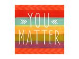 You Matter Kunstdrucke von Linda Woods