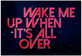 Wake Me Up When It'S All Over Poster