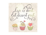 Life is Short, Eat Dessert First Prints by  smilewithjul