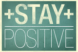 Stay Positive Posters