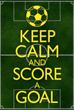 Keep Calm and Score a Goal Soccer Kunstdrucke