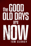The Good Old Days are Now Tom Clancy Poster