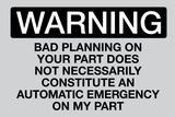 Your Bad Planning Is Not My Emergency Sign Pôsters