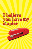 Office Space Movie - I Believe You Have My Stapler Posters