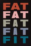 Fat Fat Fat Fat Fit Poster
