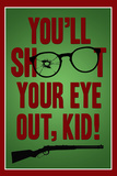 You'll Shoot Your Eye Out Kid Poster