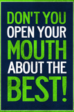 Don't You Open Your Mouth About the Best! Prints