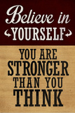 Believe in Yourself You are Stronger Than You Think Plakater