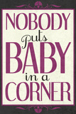 Nobody Puts Baby In A Corner Plakater