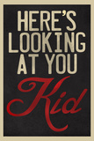 Here's Looking At You Kid Poster