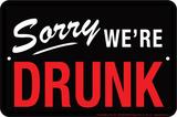 Sorry We're Drunk Blikskilt