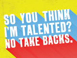 So You Think I'M Talented No Take Backs. Posters