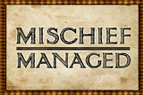 Mischief Managed Posters