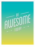 Be Awesome Today Poster di Brett Wilson