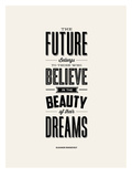 The Future Belongs to Those Who Believe (Eleanor Roosevelt) Print